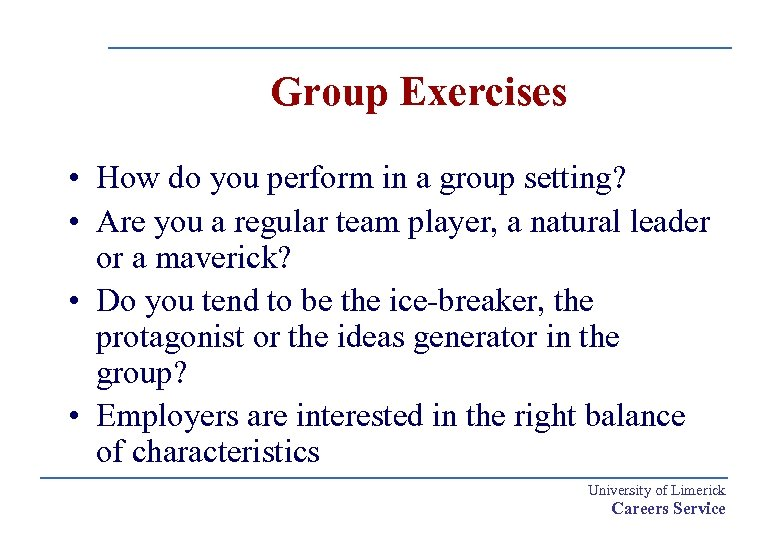 Group Exercises • How do you perform in a group setting? • Are you