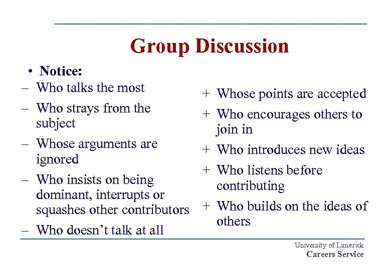 Group Discussion • Notice: – Who talks the most – Who strays from the