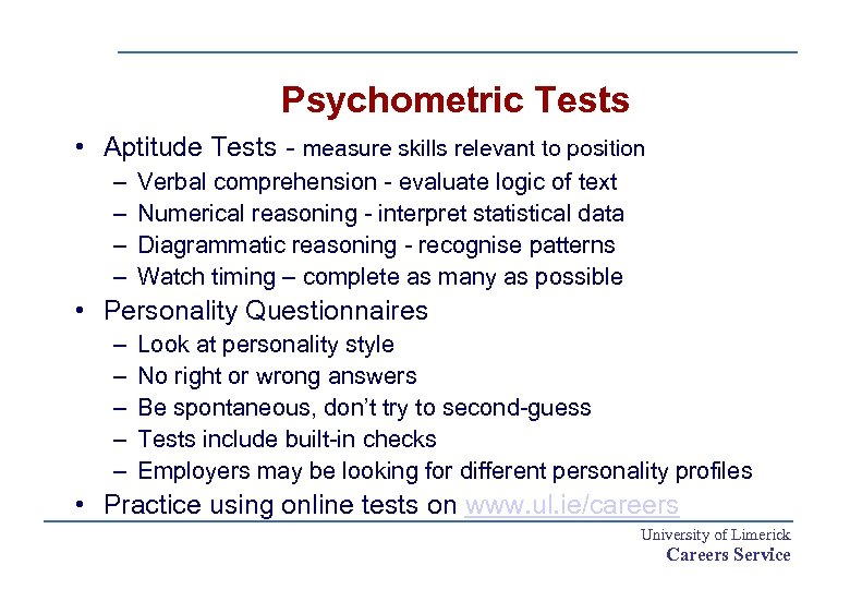 Psychometric Tests • Aptitude Tests - measure skills relevant to position – – Verbal