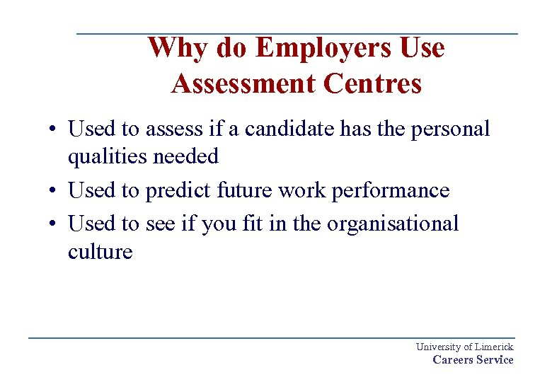 Why do Employers Use Assessment Centres • Used to assess if a candidate has