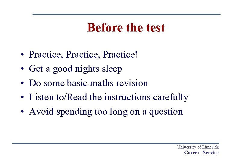 Before the test • • • Practice, Practice! Get a good nights sleep Do