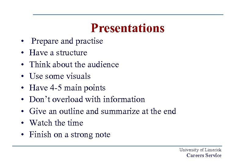 Presentations • • • Prepare and practise Have a structure Think about the audience