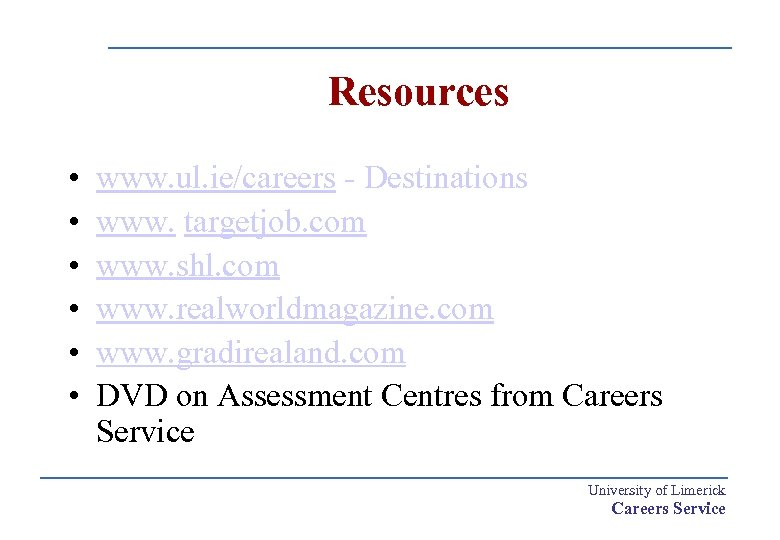Resources • • • www. ul. ie/careers - Destinations www. targetjob. com www. shl.
