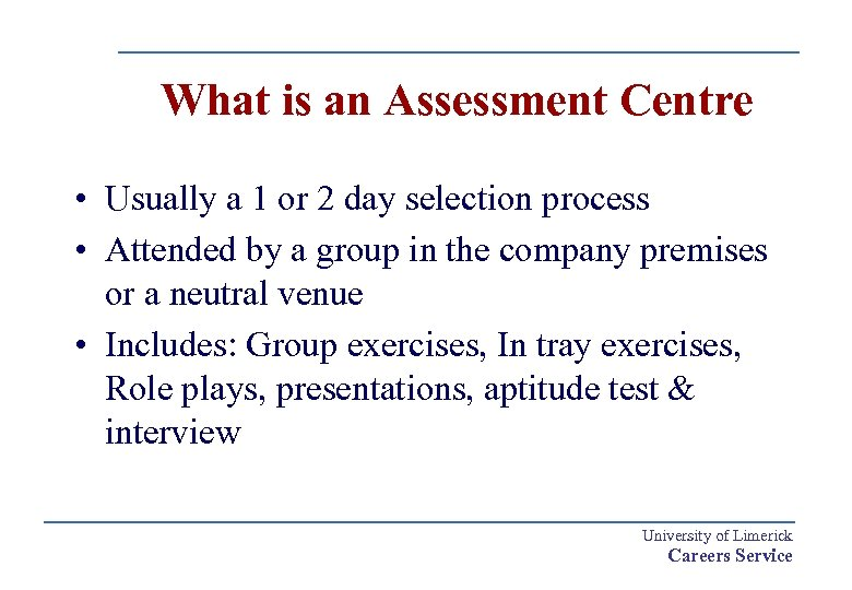 What is an Assessment Centre • Usually a 1 or 2 day selection process