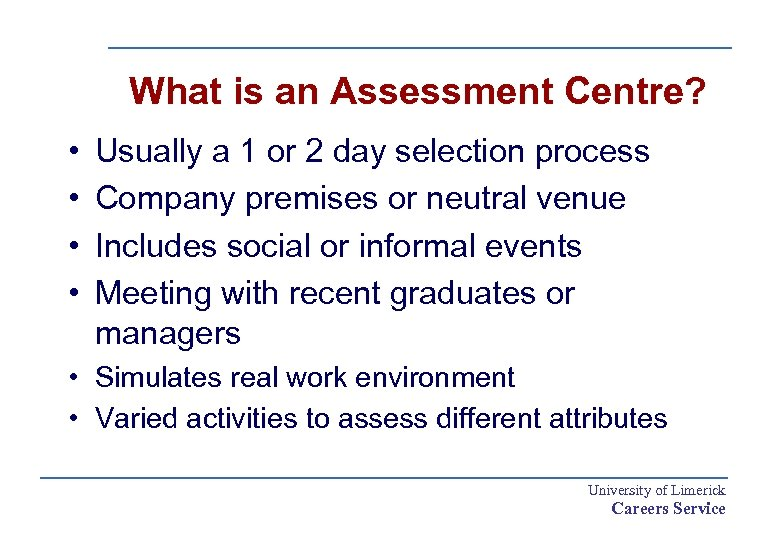 What is an Assessment Centre? • • Usually a 1 or 2 day selection