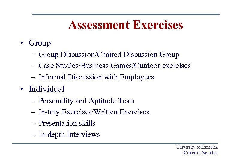 Assessment Exercises • Group – Group Discussion/Chaired Discussion Group – Case Studies/Business Games/Outdoor exercises