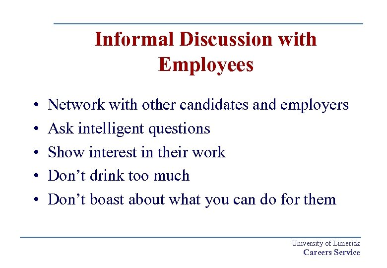 Informal Discussion with Employees • • • Network with other candidates and employers Ask