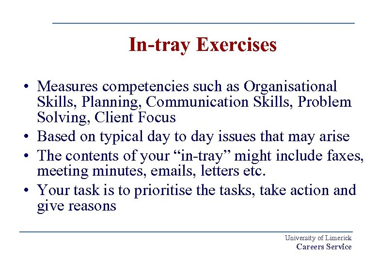 In-tray Exercises • Measures competencies such as Organisational Skills, Planning, Communication Skills, Problem Solving,