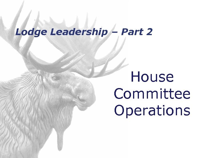 Lodge Leadership – Part 2 House Committee Operations
