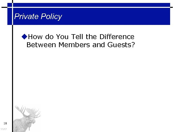 Private Policy How do You Tell the Difference Between Members and Guests? 18 11/17