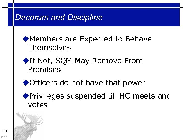 Decorum and Discipline Members are Expected to Behave Themselves If Not, SQM May Remove