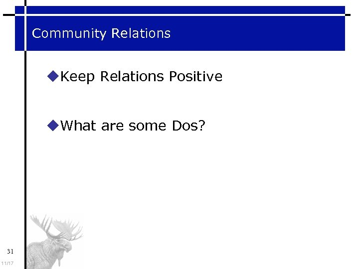 Community Relations Keep Relations Positive What are some Dos? 31 11/17