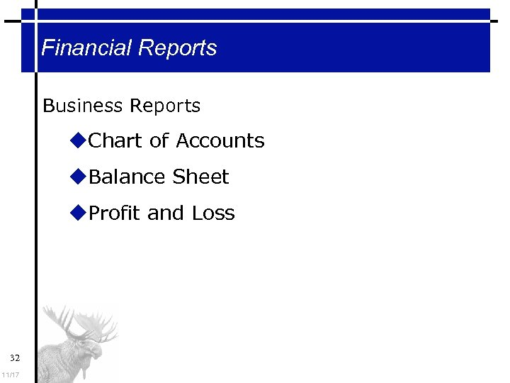 Financial Reports Business Reports Chart of Accounts Balance Sheet Profit and Loss 32 11/17