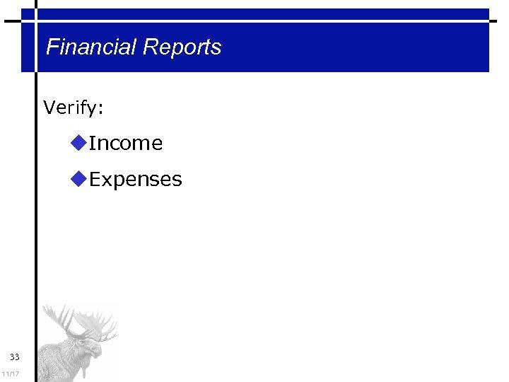 Financial Reports Verify: Income Expenses 33 11/17