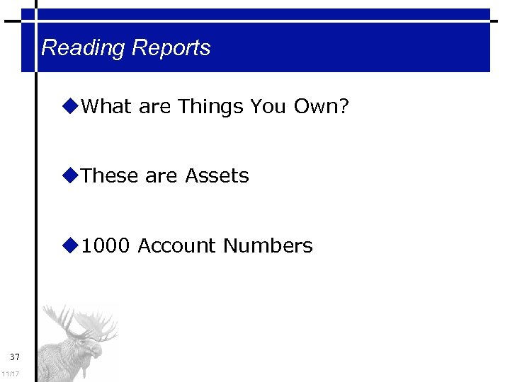 Reading Reports What are Things You Own? These are Assets 1000 Account Numbers 37