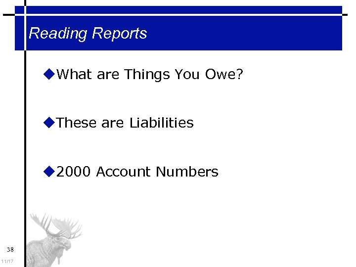 Reading Reports What are Things You Owe? These are Liabilities 2000 Account Numbers 38