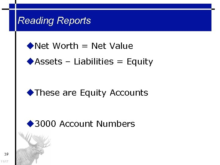 Reading Reports Net Worth = Net Value Assets – Liabilities = Equity These are