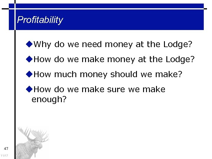 Profitability Why do we need money at the Lodge? How do we make money