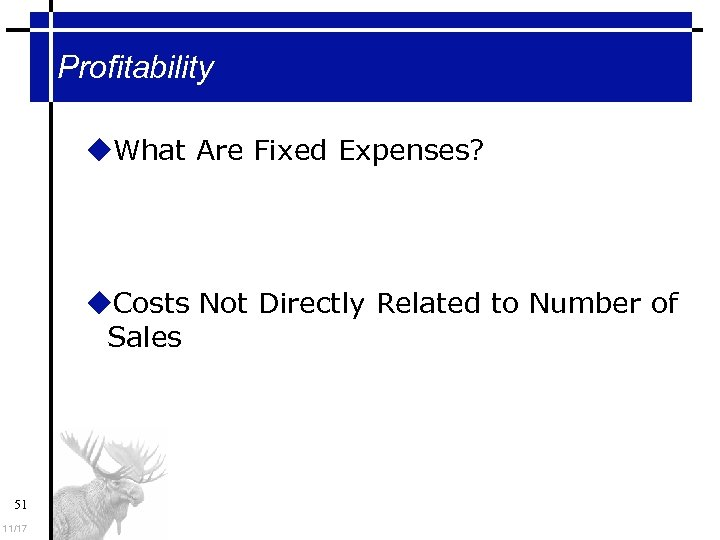 Profitability What Are Fixed Expenses? Costs Not Directly Related to Number of Sales 51