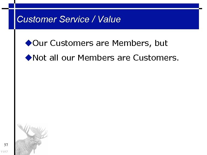 Customer Service / Value Our Customers are Members, but Not all our Members are