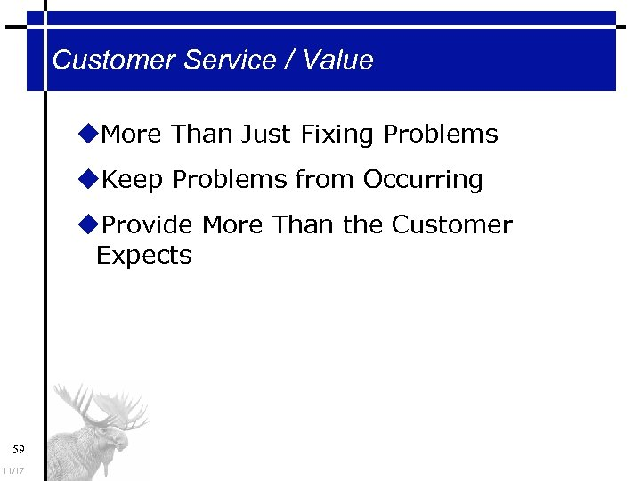 Customer Service / Value More Than Just Fixing Problems Keep Problems from Occurring Provide