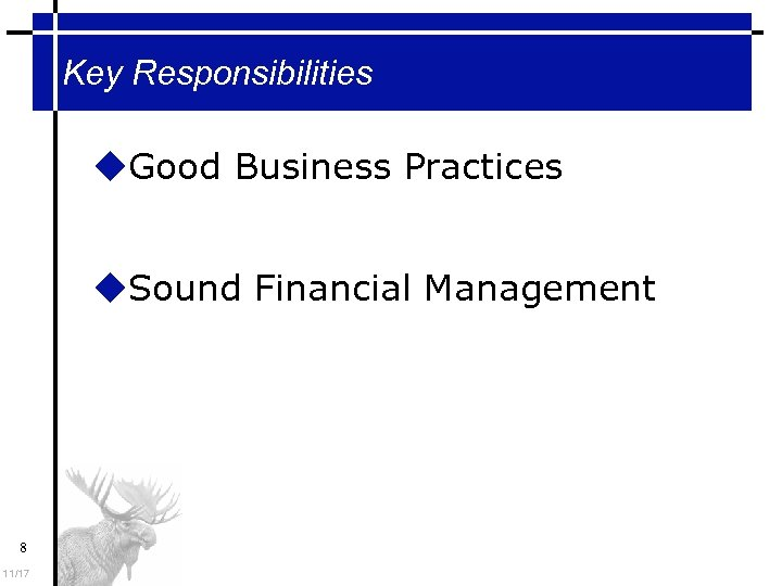 Key Responsibilities Good Business Practices Sound Financial Management 8 11/17