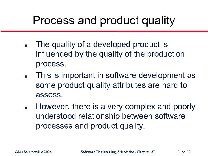 Process and product quality l l l The quality of a developed product is