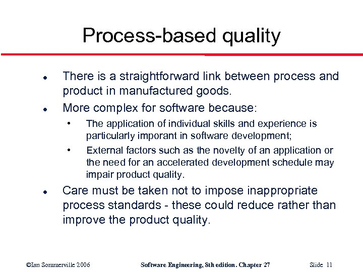 Process-based quality l l There is a straightforward link between process and product in