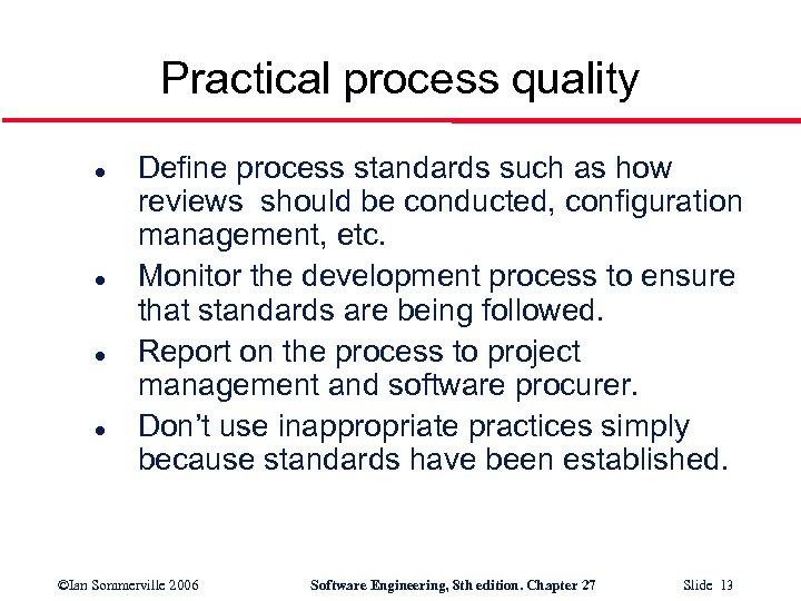 Practical process quality l l Define process standards such as how reviews should be