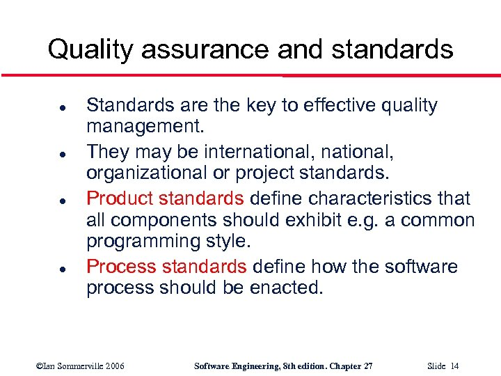 Quality assurance and standards l l Standards are the key to effective quality management.
