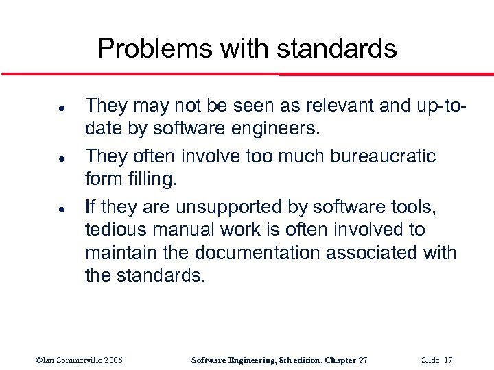 Problems with standards l l l They may not be seen as relevant and