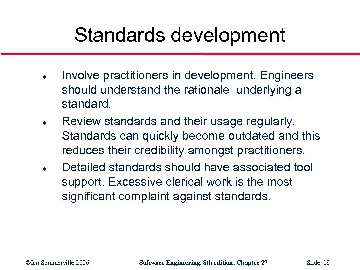 Standards development l l l Involve practitioners in development. Engineers should understand the rationale