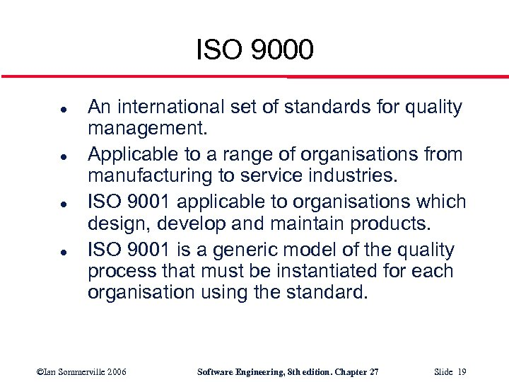 ISO 9000 l l An international set of standards for quality management. Applicable to