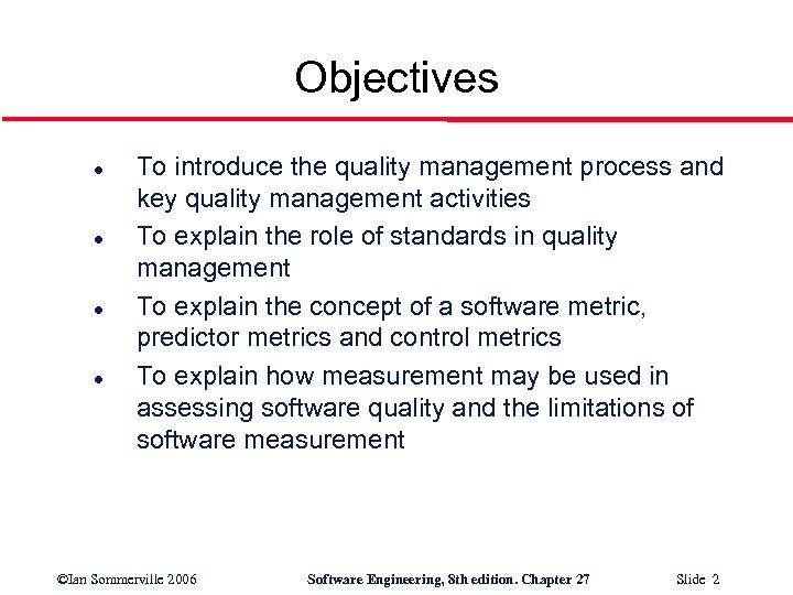 Objectives l l To introduce the quality management process and key quality management activities