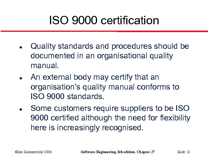 ISO 9000 certification l l l Quality standards and procedures should be documented in