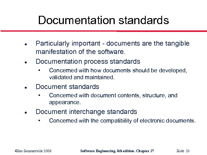 Documentation standards l l Particularly important - documents are the tangible manifestation of the