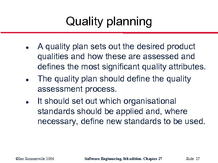 Quality planning l l l A quality plan sets out the desired product qualities