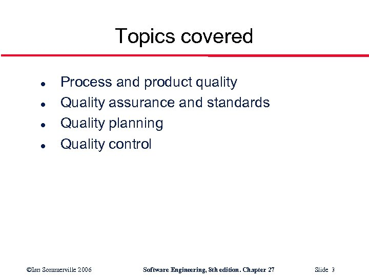 Topics covered l l Process and product quality Quality assurance and standards Quality planning