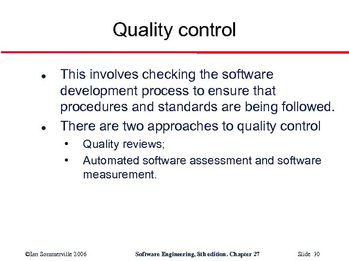 Quality control l l This involves checking the software development process to ensure that