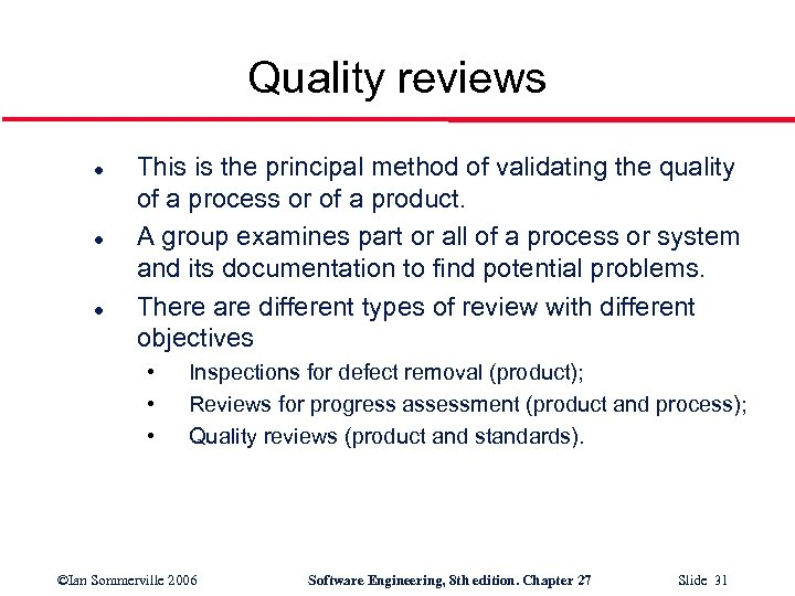 Quality reviews l l l This is the principal method of validating the quality
