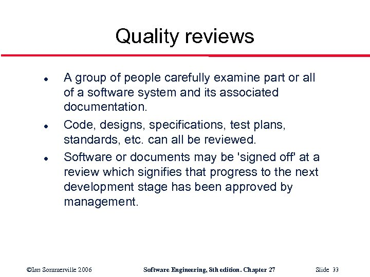 Quality reviews l l l A group of people carefully examine part or all