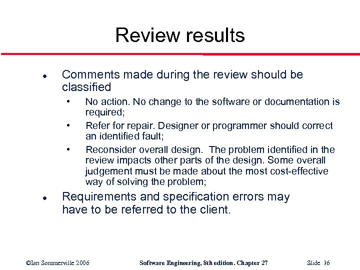 Review results l Comments made during the review should be classified • • •