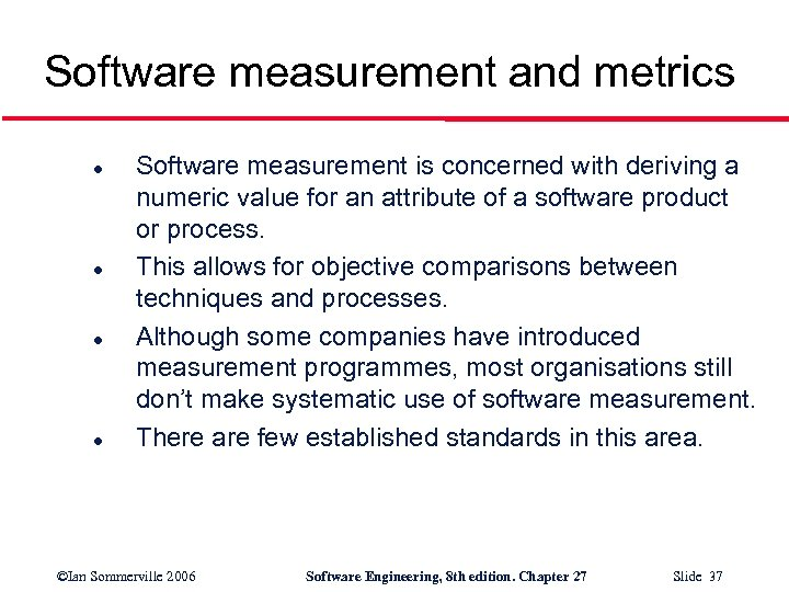 Software measurement and metrics l l Software measurement is concerned with deriving a numeric