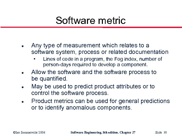 Software metric l Any type of measurement which relates to a software system, process