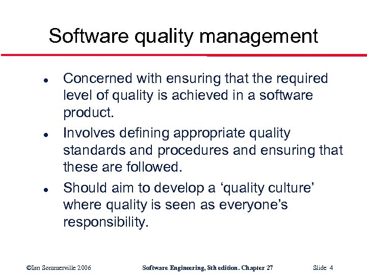 Software quality management l l l Concerned with ensuring that the required level of