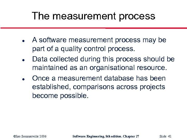 The measurement process l l l A software measurement process may be part of