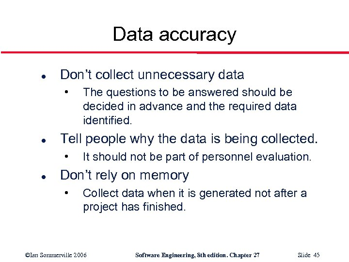 Data accuracy l Don't collect unnecessary data • l Tell people why the data