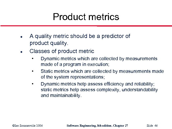Product metrics l l A quality metric should be a predictor of product quality.