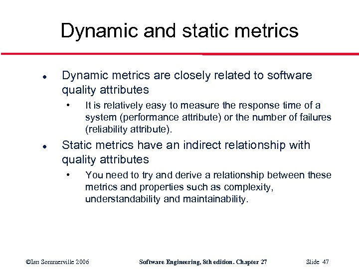Dynamic and static metrics l Dynamic metrics are closely related to software quality attributes