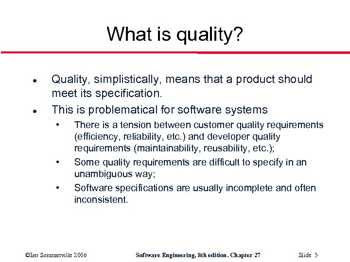 What is quality? l l Quality, simplistically, means that a product should meet its